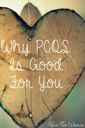 Why PCOS Is Good For You - Paleo for Women