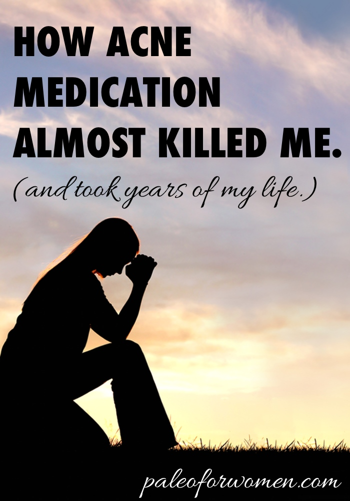 How Acne Medication Almost Killed Me (and took years of my life)