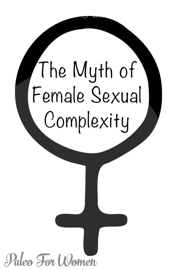 "I believe that ""female complexity"" - especially with regard to genitals - is a myth."