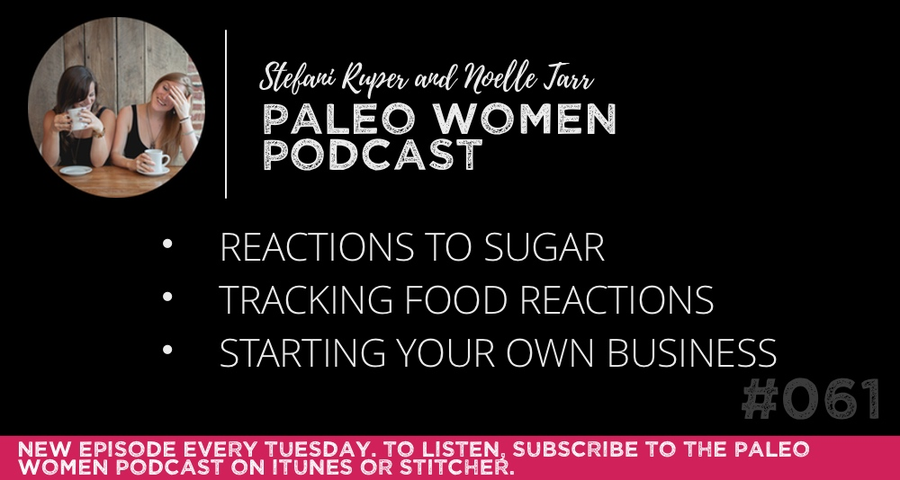 The Paleo Women Podcast #061: Reactions to Sugar, Tracking ...