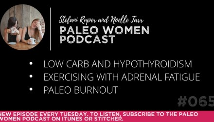 The Paleo Women Podcast Episode - 065