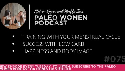 The Paleo Women Podcast Episode - 75