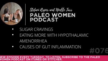 The Paleo Women Podcast Episode - 76