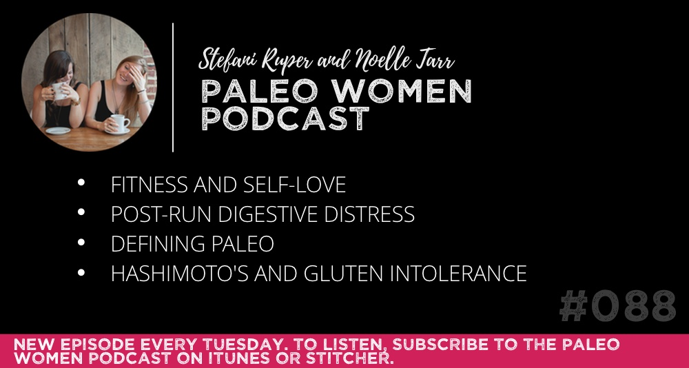 The Paleo Women Podcast #088: Fitness And Self-Love, Post-Run Digestive Distress, Defining Paleo, & Hashimoto's And Gluten Intolerance