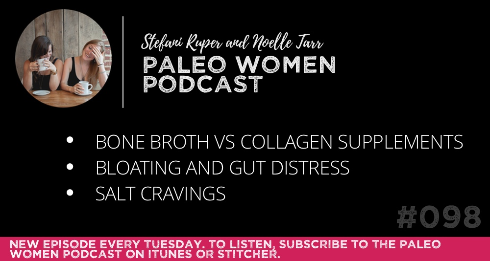 #098: Bone Broth vs Collagen Supplements, Bloating and Gut Distress, & Salt Cravings