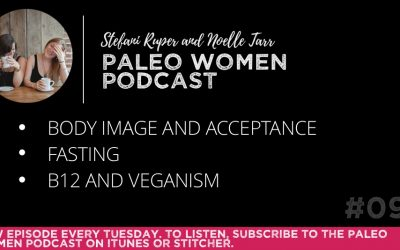 Paleo Women Podcast #095: Body Image and Acceptance, Fasting, & B12 and Veganism