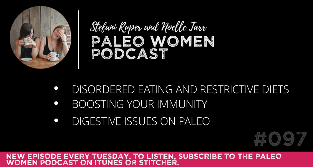The Paleo Women Podcast #097: Disordered Eating and Restrictive Diets, Boosting Your Immune System, & Digestive Issues on Paleo
