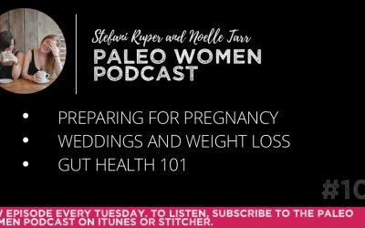 #103: Preparing for Pregnancy, Weddings and Weight Loss, & Gut Health 101