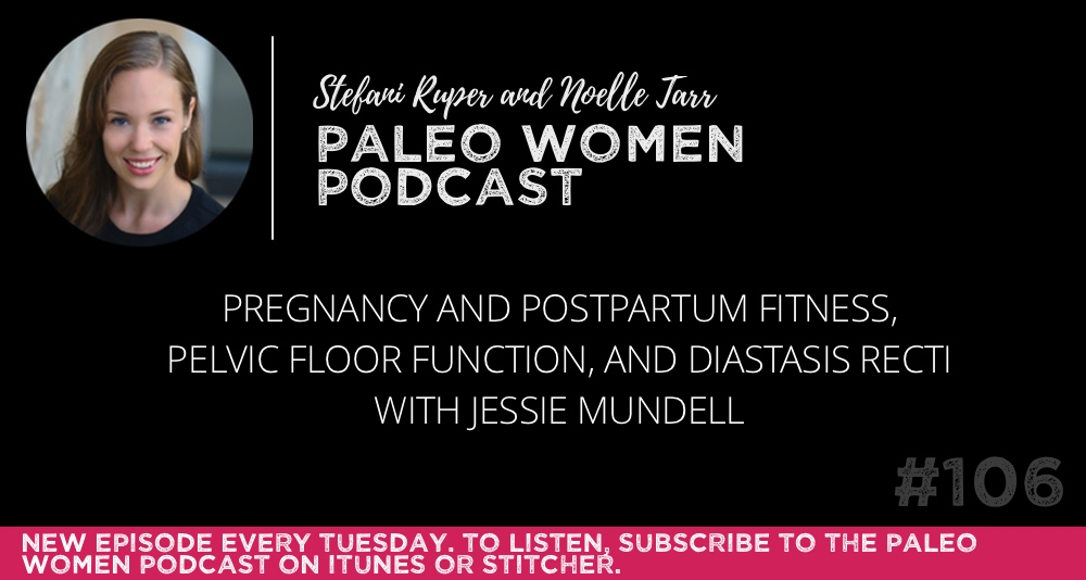 #106: Pregnancy and Postpartum Fitness, Pelvic Floor Function, and Diastasis Recti with Jessie Mundell