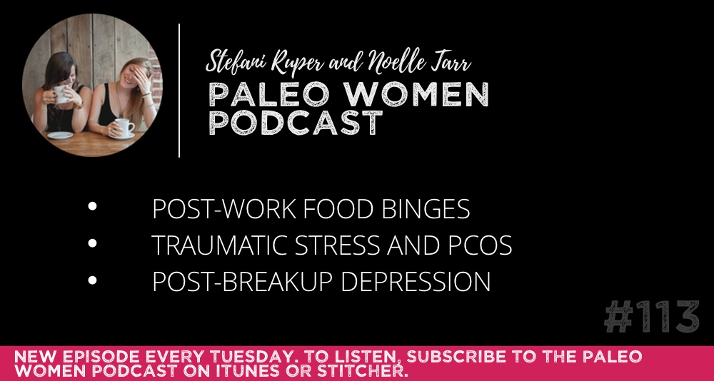 #113: Post-Work Food Binges, Traumatic Stress and PCOS, & Post-Breakup Depression