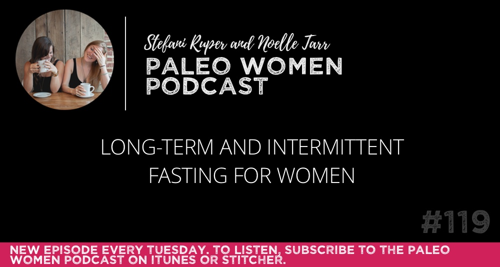 #119: Long-term and Intermittent Fasting for Women