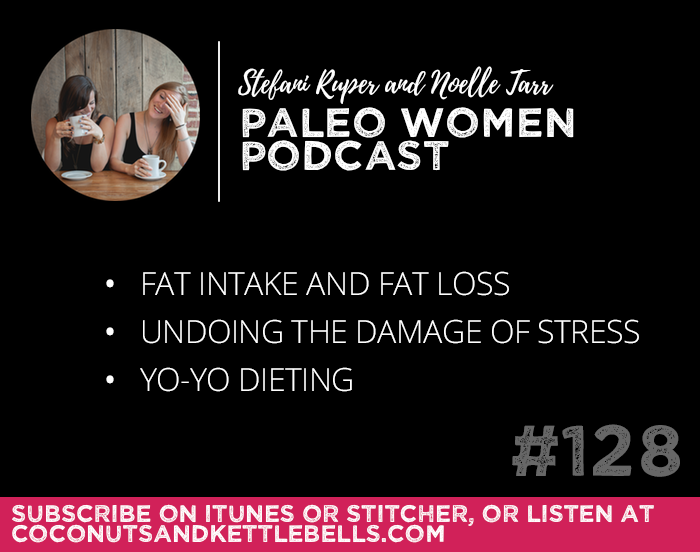 #128: Fat Intake and Fat Loss, Undoing the Damage of Stress, & Yo-Yo Dieting