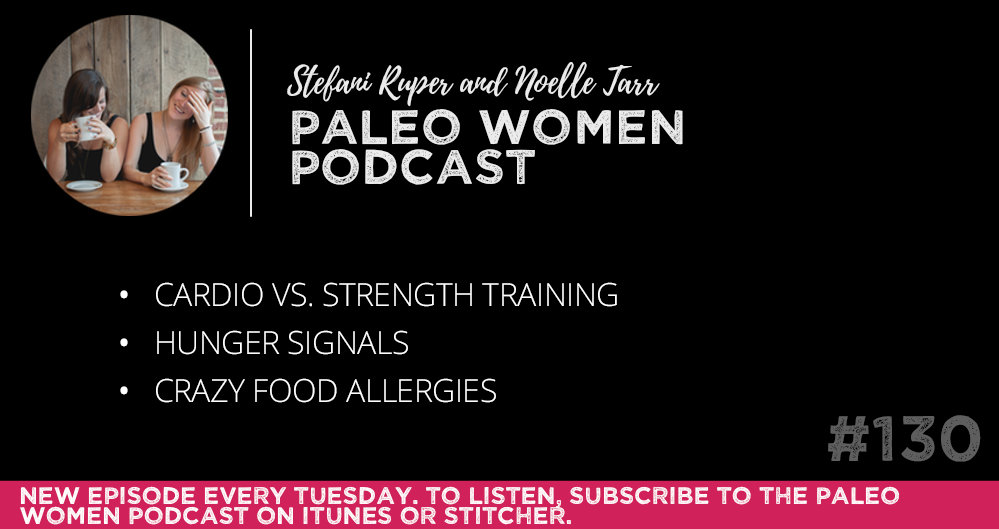 #130: Cardio vs. Strength Training, Hunger Signals, & Crazy Food Allergies