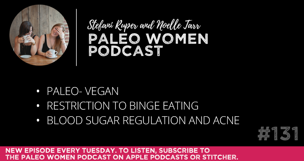 #131: Paleo-Vegan, Restriction to Binge Eating, & Blood Sugar Regulation and Acne