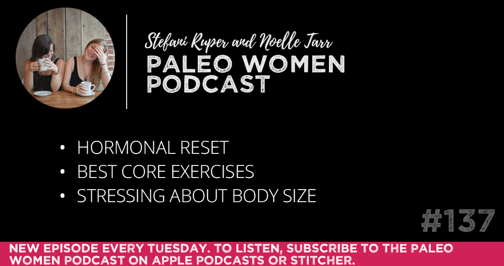 #137: Hormonal Reset, Best Core Exercises, & Stressing About Body Size