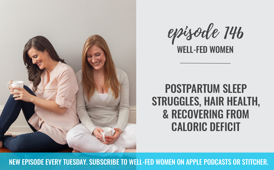 #146: Postpartum Sleep Struggles, Hair Health, & Recovering From a Caloric Deficit