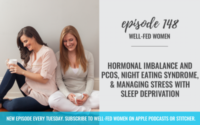 #148: Hormonal Imbalance and PCOS, Night Eating Syndrome, & Managing Stress with Sleep Deprivation
