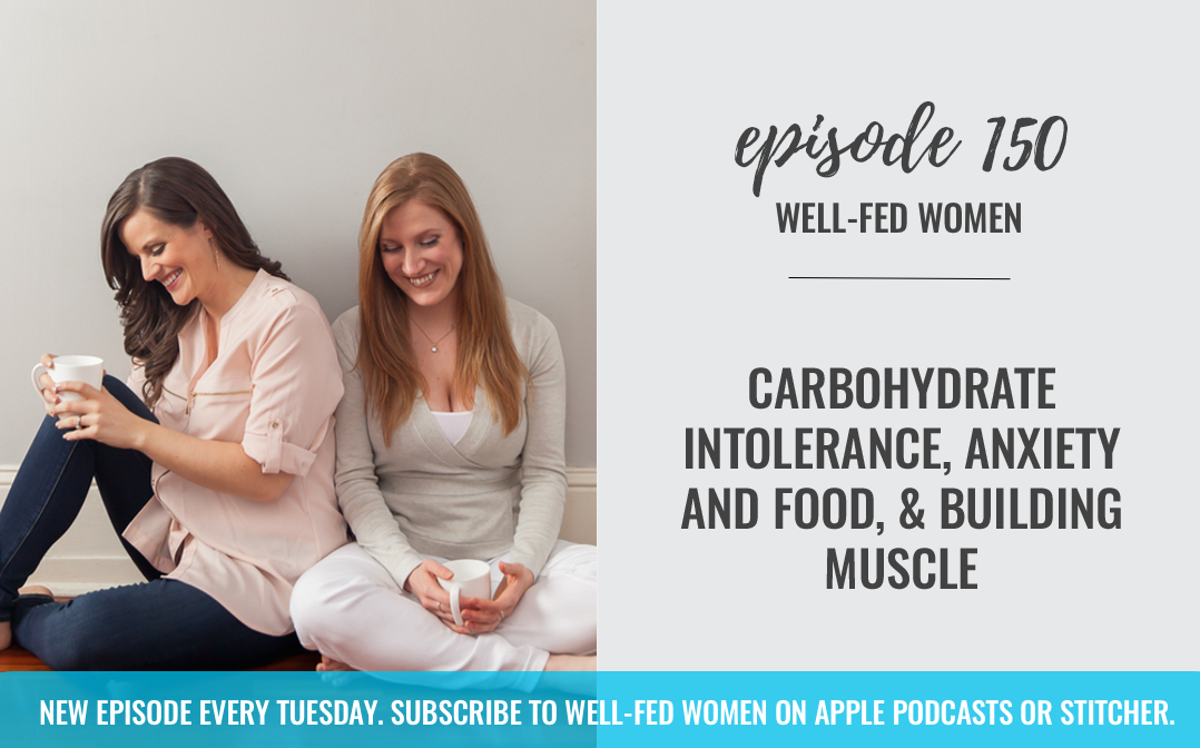 #150: Carbohydrate Intolerance, Anxiety and Food, & Building Muscle