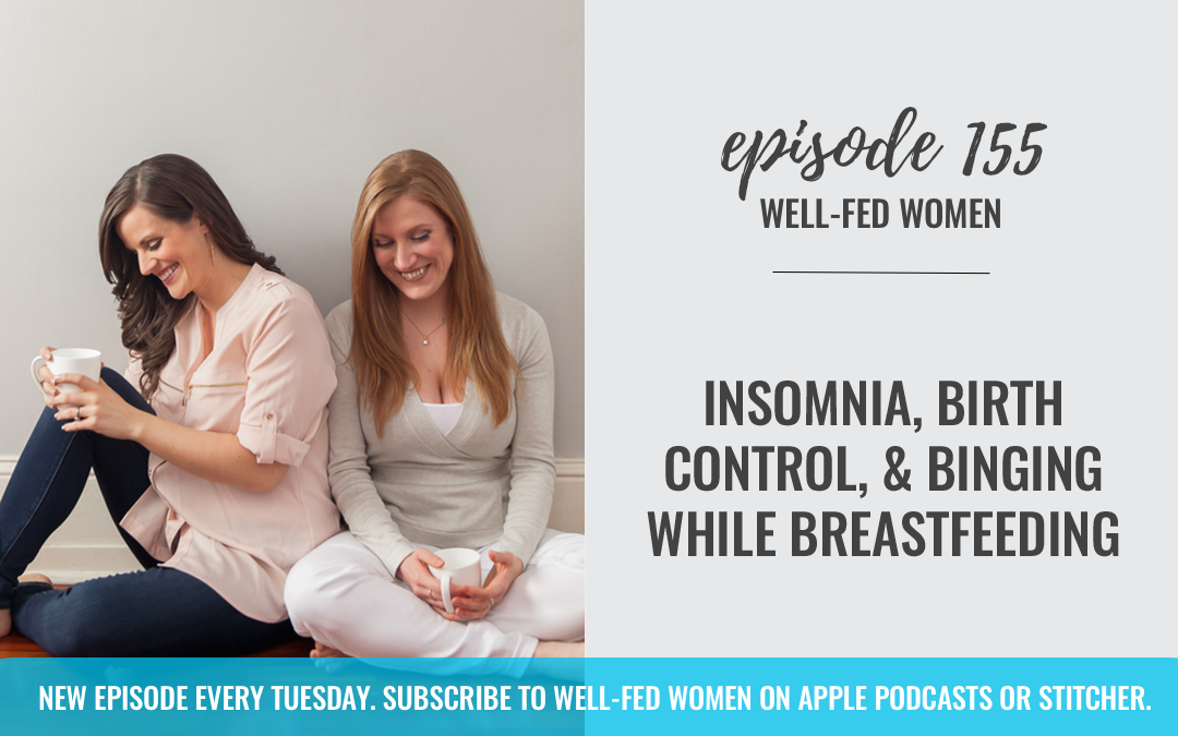 #155: Insomnia, Birth Control, & Binging While Breastfeeding