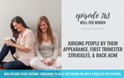 #163: Judging People By Their Appearance, First Trimester Struggles, & Back Acne