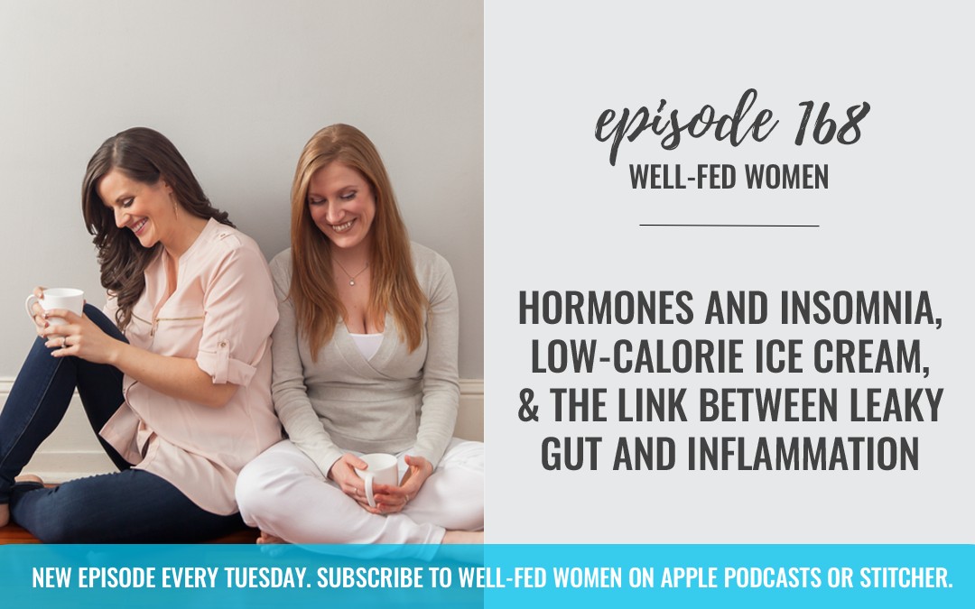 #168: Hormones and Insomnia, Low-Calorie Ice Cream, & The Link Between Leaky Gut and Inflammation