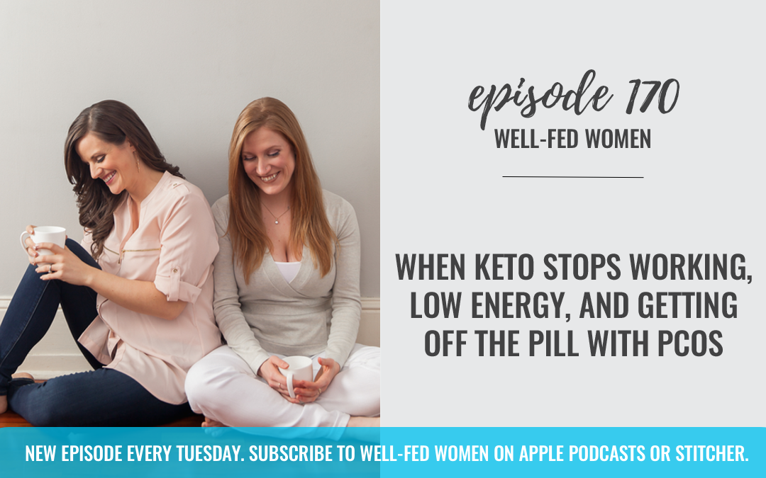 #170: When Keto Stops Working, Low Energy, & Getting Off The Pill With PCOS