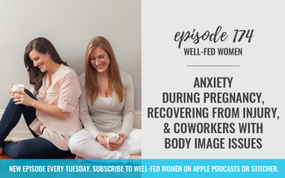 #174: Anxiety During Pregnancy, Recovering From Injury, & Coworkers with Body Image Issues