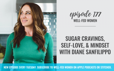 #177: Sugar Cravings, Self-Love, and Mindset with Diane Sanfilippo