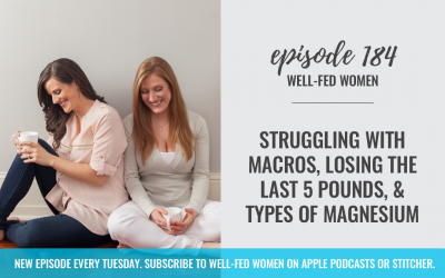 #184: Struggling with Macros, Losing the Last 5 Pounds, & Types of Magnesium