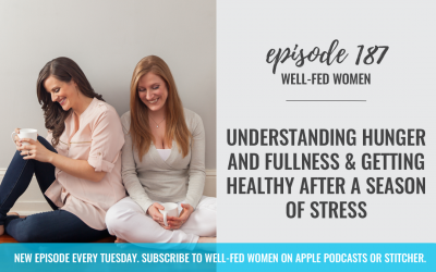#187: Understanding Hunger and Fullness & Getting Healthy After a Season of Stress