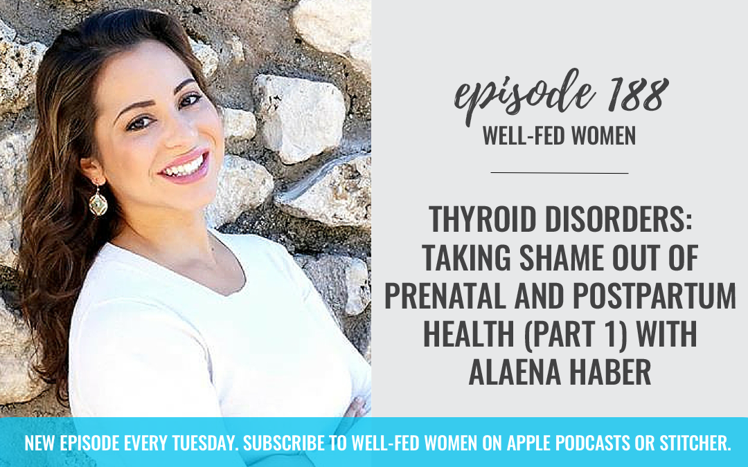 #188: Thyroid Disorders: Taking Shame Out of Prenatal and Postpartum Health (Part 1) with Alaena Haber