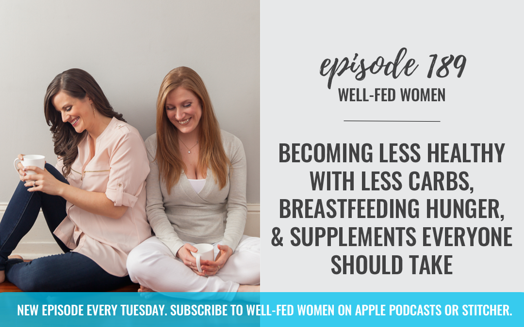#189: Becoming Less Healthy with Less Carbs, Breastfeeding Hunger, & Supplements Everyone Should Take