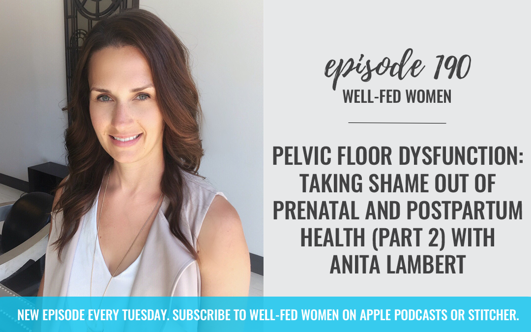#190: Pelvic Floor Dysfunction: Taking Shame Out of Prenatal and Postpartum Health (Part 2) with Anita Lambert