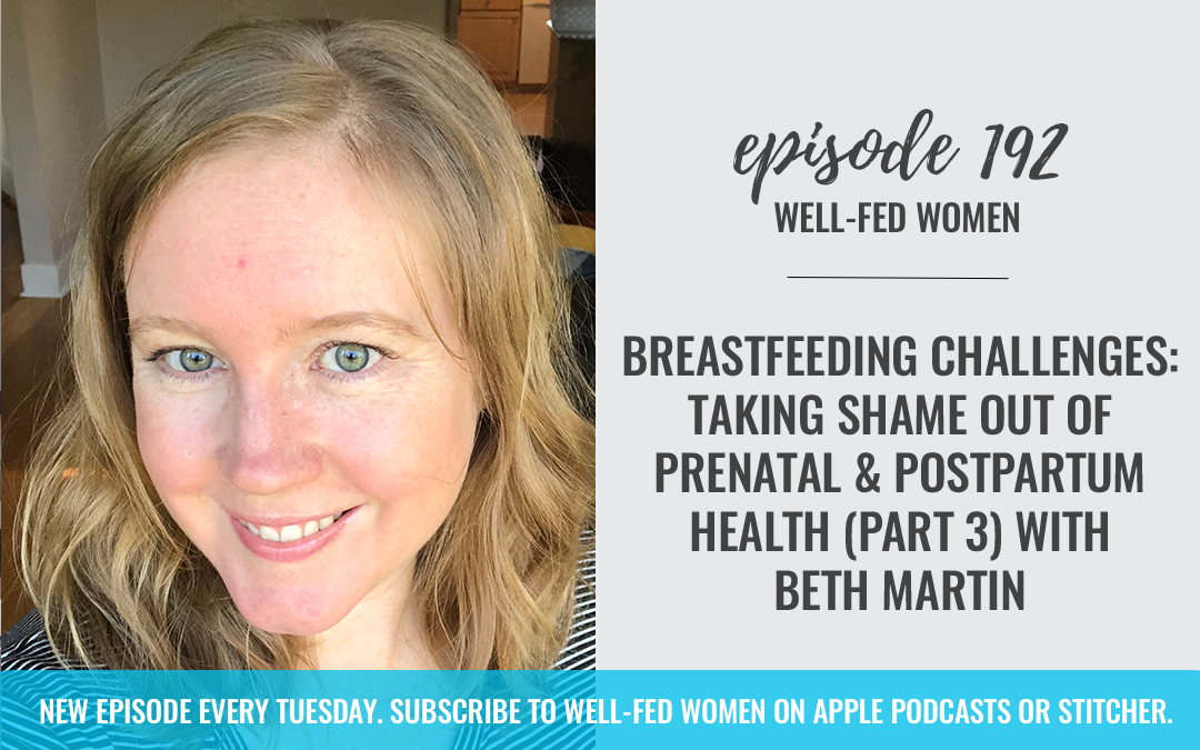 #192: Breastfeeding Challenges: Taking Shame Out of Prenatal and Postpartum Health (Part 3) with Beth Martin