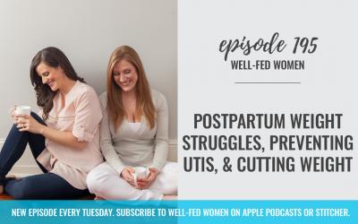 #195: Postpartum Weight Struggles, Preventing UTIs, & Cutting Weight