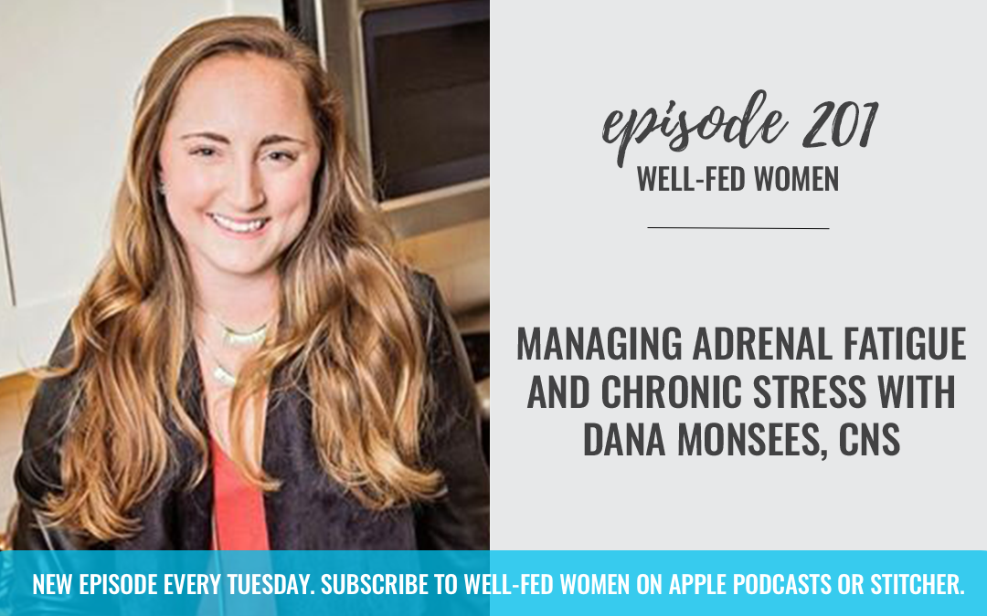 #201: Managing Adrenal Fatigue and Chronic Stress with Dana Monsees, CNS