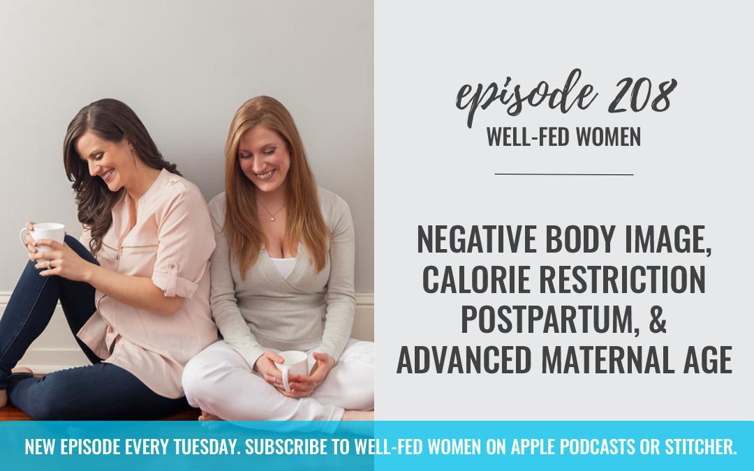 #208: Negative Body Image, Calorie Restriction Postpartum, & Advanced Maternal Age