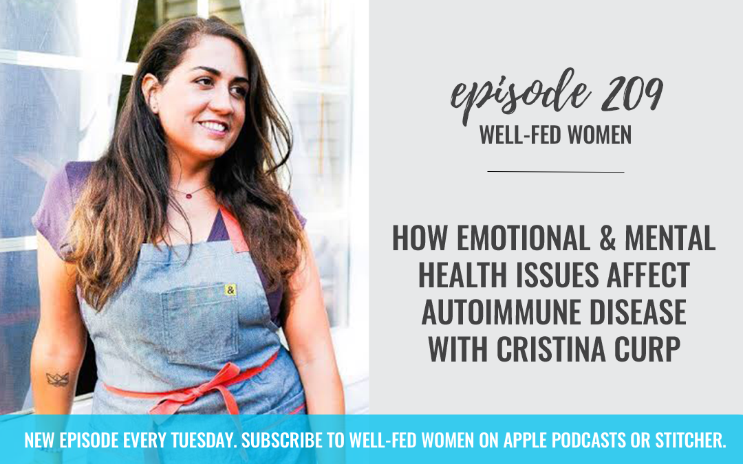 #209: How Emotional and Mental Health Issues Affect Autoimmune Disease with Cristina Curp