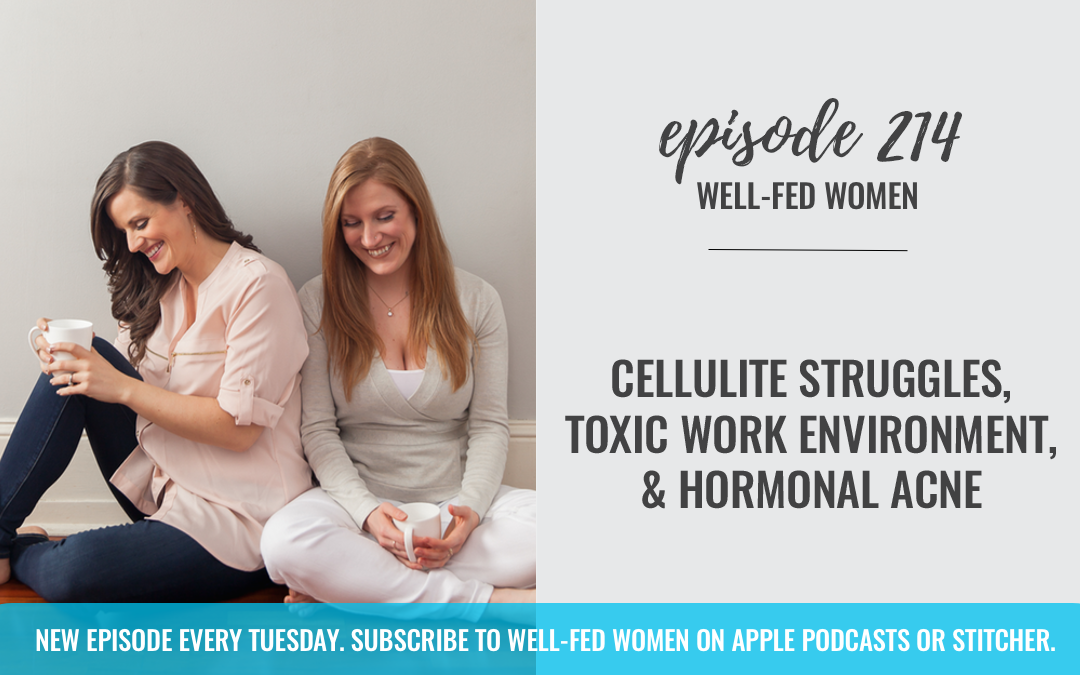 #214: Cellulite Struggles, Toxic Work Environment, & Hormonal Acne