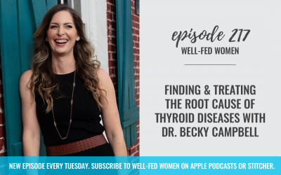 #217: Finding and Treating the Root Cause of Thyroid Diseases with Dr. Becky Campbell