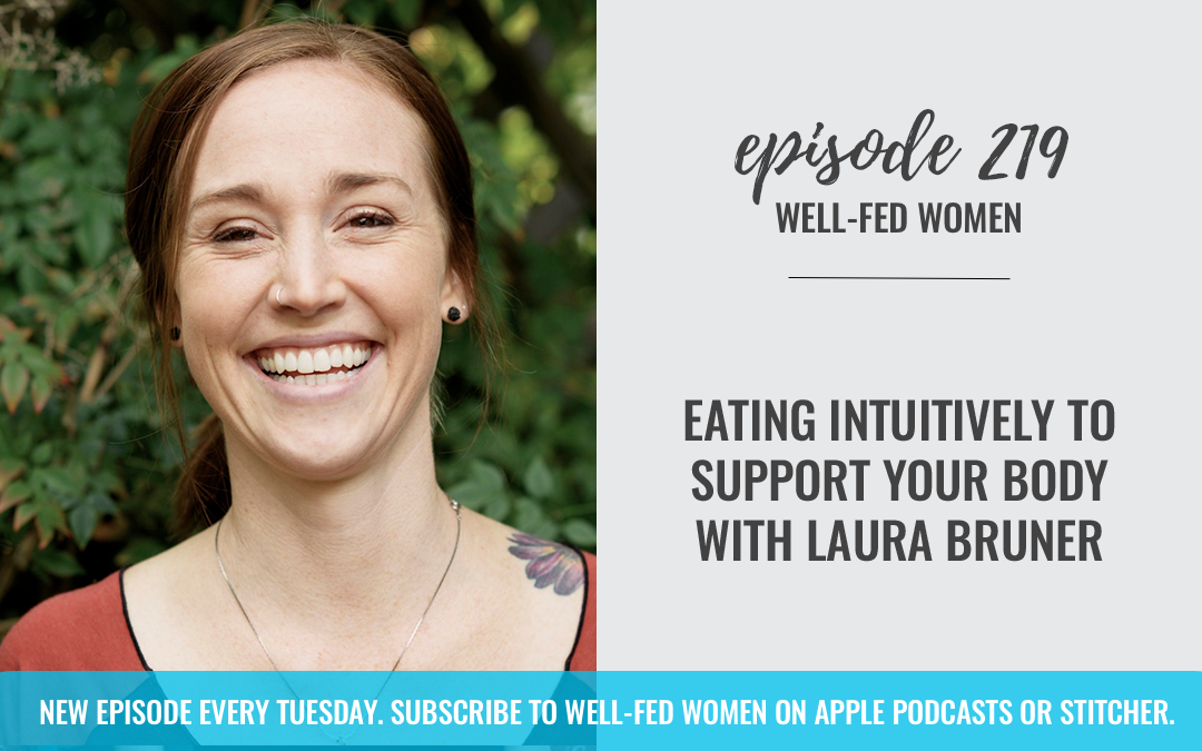 #219: Eating Intuitively to Support Your Body with Laura Bruner