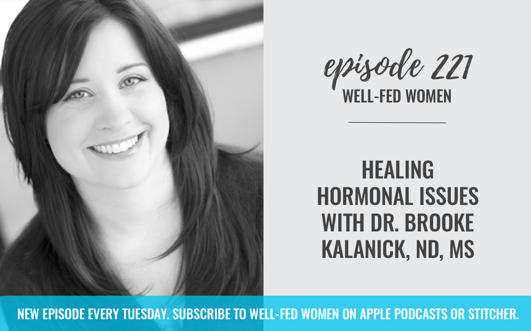 #221: Healing Hormonal Issues with Dr. Brooke Kalanick, ND, MS