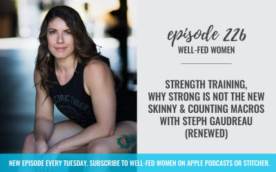 #226: Strength Training, Why Strong is Not the New Skinny, & Counting Macros with Steph Gaudreau (Renewed)