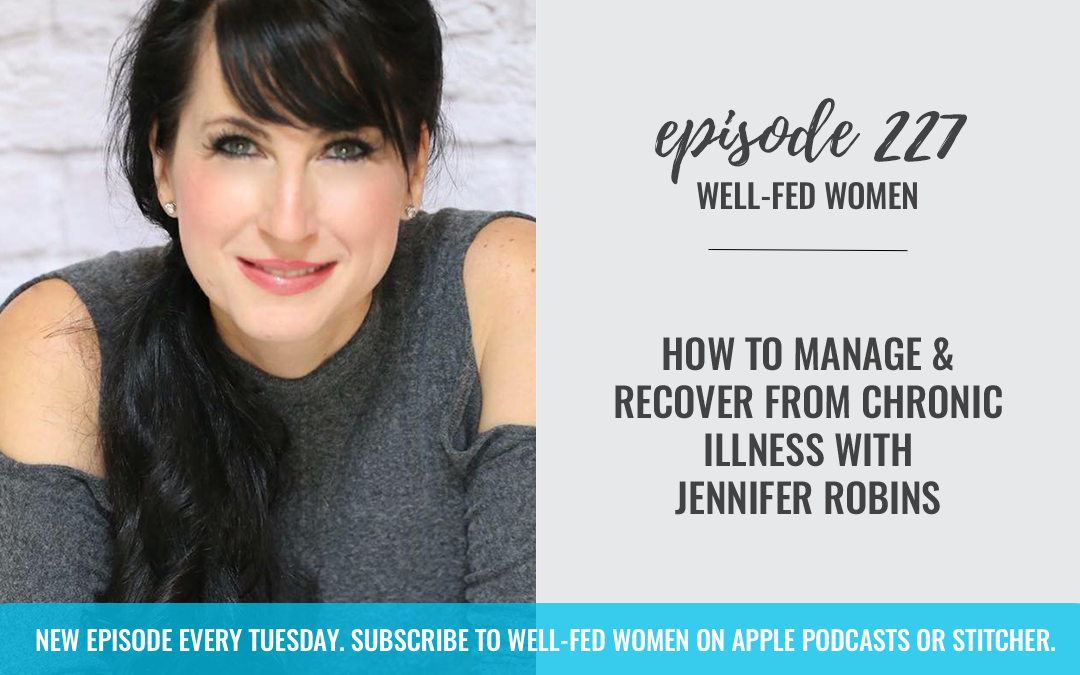 #227: How to Manage and Recover from Chronic Illness with Jennifer Robins