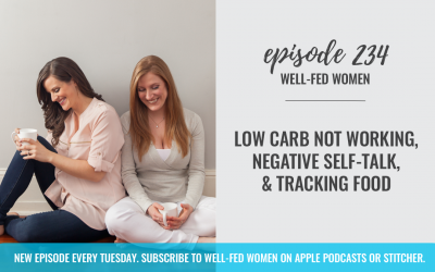 #234: Low Carb Not Working, Negative Self-Talk, & Tracking Food
